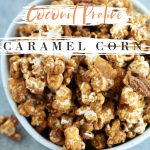 Pinterest image showing Coconut Praline Caramel Corn in a bowl
